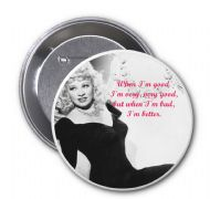 "Button Badge 75mm diameter with an image of Mae West with a funny quote ""When Im good...."" Delivered in a black organza bag to make a special gift."